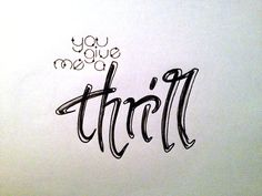you give me a thrill Handwritten typography 10.4.13 photo