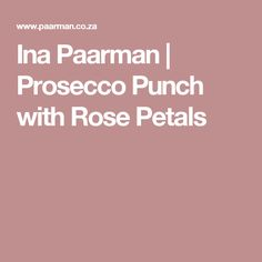 Ina Paarman | Prosecco Punch with Rose Petals