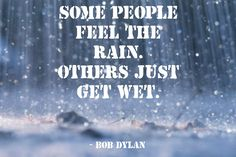 Do you feel the rain, or do you just get wet?
