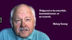 Hollywood se ha convertido, lamentablemente, en un recuerdo. – Mickey Rooney
