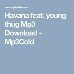 Havana feat. young thug Mp3 Download - Mp3Cold Free Mp3 Music Download, Mp3 Music Downloads, Music Search, Young Thug, Havana