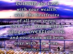 Honour the Lord with your wealth, with the firstfruits of all your crops, then your barns will be filled to overflowing, and your vats will brim with new wine. Proverbs 3:9-10 (NIV) #bibleverse #bible #scripture #quote #christian #jesus #faith #niv #grace