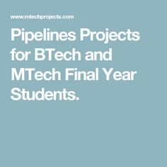 Pipelines Projects for BTech and MTech Final Year Students.