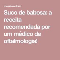 Suco de babosa: a receita recomendada por um médico de oftalmologia!