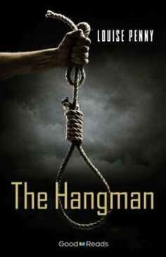 The Hangman (Chief Inspector Armand Gamache Novella) Character of Chief Inspector Armand Gamache by author Louise Penny part of Chief Inspector Armand Gamache series novella hard-to-find I Love Books, Books To Read, My Books, Louise Penny Books, Inspector Gamache Series, Free Pdf Books, What To Read, Book Nooks, Book Collection