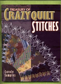 Back in 1999 the American Quilter's Society published her book, Treasury of Crazy Quilt Stitches: A Comprehensive Guide to Traditional Hand Embroidery Inspired by Antique Crazyquilts, which has now sold almost 24,000 copies in four printings! The author is Sistah quilter Carole Samples. Crazy expensive on secondary market!