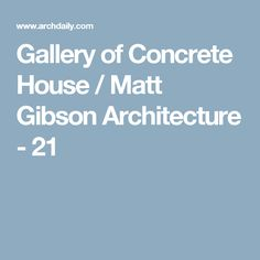 Gallery of Concrete House / Matt Gibson Architecture - 21