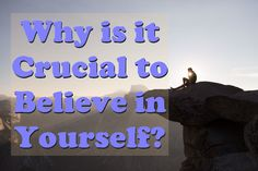 Why is it Crucial to Believe in Yourself?
