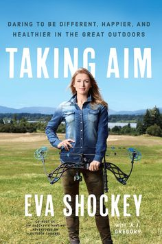 """Read """"Taking Aim Daring to Be Different, Happier, and Healthier in the Great Outdoors"""" by Eva Shockey available from Rakuten Kobo. An acclaimed bow hunter who defies the stereotype that hunting is a man's game, Eva Shockey is at the forefront of a new."""