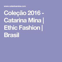 Coleção 2016 - Catarina Mina | Ethic Fashion | Brasil