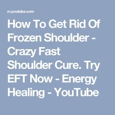 How To Get Rid Of Frozen Shoulder - Crazy Fast Shoulder Cure. Try EFT Now - Energy Healing - YouTube