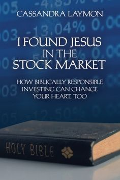 Book: I Found Jesus In The Stock Market: How Biblically Responsible Investing Can Change Your Heart Too