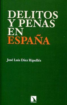 Delitos y penas en España / José Luis Díez Ripollés Madrid : Catarata, cop. 2015