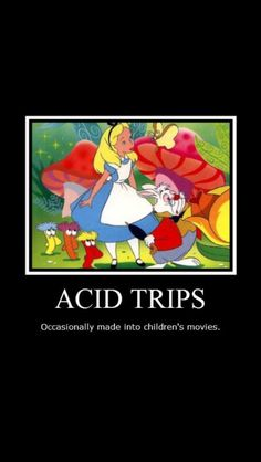 "The original ""Alice in Wonderland"" really was based on drugs. CRRRAAAZY!!!  I mean REALLY crazy how pretty much ALL the original Disney movies/stories were based on something so sad."
