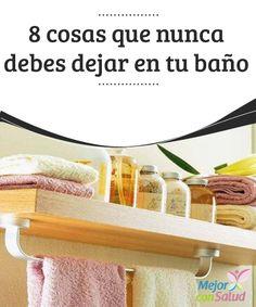 8 cosas que nunca debes dejar en tu baño  El baño suele ser el centro de la rutina matutina. Tal vez creas que tus hábitos de limpieza son excepcionales y que esta habitación está perfectamente limpia y pulcra.
