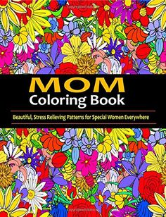 Mom Coloring Book: Beautiful, Stress Relieving Patterns for Special Women Around The World by Adult Coloring Books http://www.amazon.com/dp/1944575103/ref=cm_sw_r_pi_dp_cDdKwb1592WWY