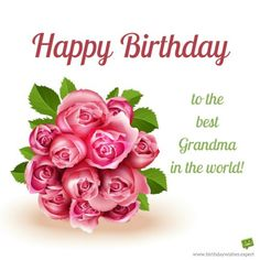 Happy Birthday to the best Grandma in the world. With image of a bouquet of roses. – Birthday Wishes Expert