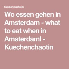 Wo essen gehen in Amsterdam - what to eat when in Amsterdam! - Kuechenchaotin