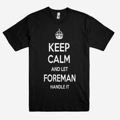 Keep Calm and let FOREMAN Handle it Personalized Name T-Shirt ln