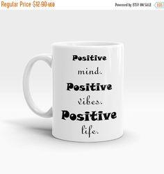 On SALE 15% OFF Inspirational Mug, Coffee - Tea Mug, Positive mind, positive vibes, positive life, Motivation Coffee Mug, Ceramic Coffee Cup