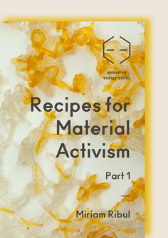 Recipes for Material Activism Miriam Ribul