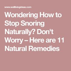 Wondering How to Stop Snoring Naturally? Don't Worry – Here are 11 Natural Remedies