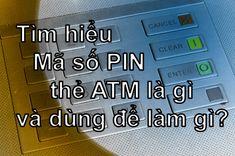 Mã PIN trên thẻ ngân hàng, thẻ ATM, thẻ Visa, Mastercarrd… là gì và dùng để làm gì? Hãy cùng ngôi nhà kiến thức tìm hiểu qua bài viết này nhé.