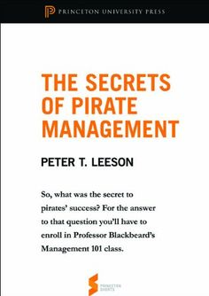 "As part of the Princeton Shorts Series, Peter Leeson has released a new eBook titled, ""The Secrets of Pirate Management: From The Invisible Hook: The Hidden Economics of Pirates."" More: http://ppe.mercatus.org/publication/secrets-pirate-management-invisible-hook"
