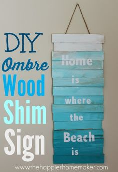Ombre Wood Shim Sign DIY Ombre Wood Shim Sign - i'm going to make this for your new house, so you don't forget where home is! :)DIY Ombre Wood Shim Sign - i'm going to make this for your new house, so you don't forget where home is! Nautical Signs, Nautical Home, Nautical Anchor, Diy Ombre, Beach Room, Beach Art, Do It Yourself Upcycling, Diy Tableau, Beach Bathrooms