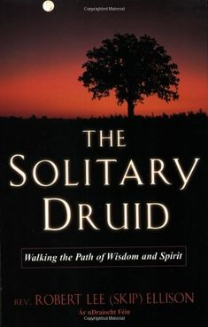 The Solitary Druid Walking The Path Of Wisdom And Spirit, Robert Lee Ellison. Witchcraft Books, Green Witchcraft, Occult Books, Magick Spells, Celtic Druids, Celtic Paganism, Book Of Shadows, Natural World, Book Lists