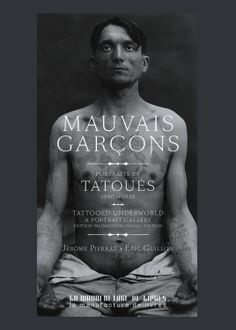 Mauvais Garçons : Portaits de tatoués is the incredibly exciting new book of photographs taken by the French authorities from 1890- 1930.