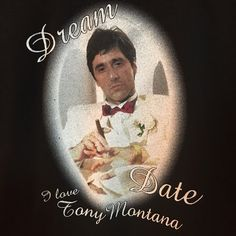 """Tony Montana Scarface T-Shirt Don't be alone this Valentine's Day; sport this gangsta tee instead. Shirt reads: """"Dream Date"""" """"I Love Tony Montana"""" Perfect condition. Tops Tees - Short Sleeve"""