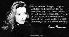 Emma Thompson: I`m an atheist. I regard religion with fear and suspicion