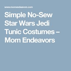 Simple No-Sew Star Wars Jedi Tunic Costumes – Mom Endeavors