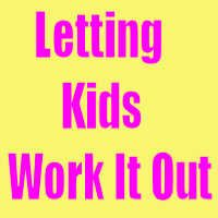 Mess For Less: Letting Kids Work it Out - How I stopped hovering.