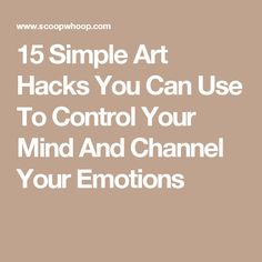 15 Simple Art Hacks You Can Use To Control Your Mind And Channel Your Emotions