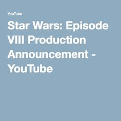 Star Wars: Episode VIII Production Announcement - YouTube