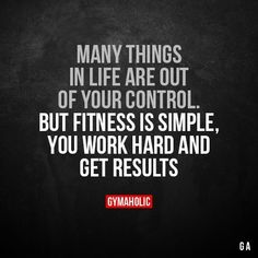 Many things in life are out of your control But fitness is simple you work hard Motivation Pictures, Sport Motivation, Fitness Motivation Quotes, Health Motivation, Motivation Inspiration, Fitness Inspiration, Workout Motivation, Workout Quotes, Workout Inspiration