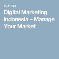 Digital Marketing Indonesia – Manage Your Market