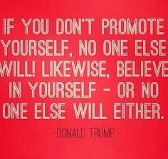 If you don't promote yourself, no one else will. Likewise, believe in yourself - or no one else will either. Also the wise words of Jordan Anne Schutt. Motivational Quotes For Success Career, Inspirational Quotes, Career Quotes, Quotes To Live By, Me Quotes, Donald Trump Quotes, Business Motivation, Motivation Success, Quotes Motivation
