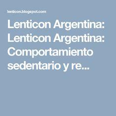 Lenticon Argentina: Lenticon Argentina: Comportamiento sedentario y re...