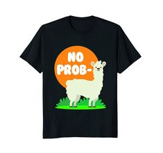 Funny No Prob-llama T-shirt for Alpaca Lover. Cool T-Shirts Cool Tee Shirts, Cool Tees, Funny Shirts, Casual Style For Men Over 50, Classy Men, Shirt Shop, Vintage Men, John Daly, Shirt Designs