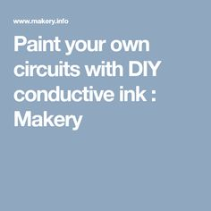 Paint your own circuits with DIY conductive ink : Makery