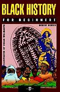 Black History for Beginners by Denise Dennis: Here is a reprint of one of the most popular Beginners books. Covering a rich history often ignored, Denise Dennis chronicles the struggle from capture and enslavement in Africa right up through Civil Rights and the different kind of struggle Blacks face today.