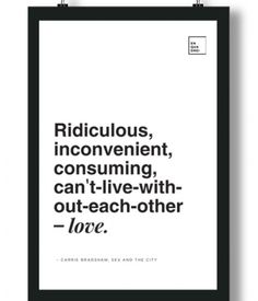 Poster/Quadro com Frase da série Sex And The City – Ridiculous, inconvenient, consuming, can't-live-without-each-other love, Carrie Bradshaw
