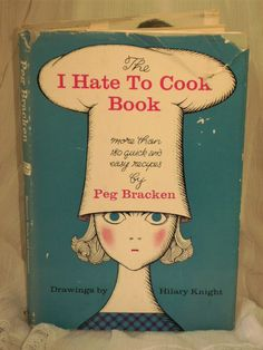 My mother loved to read her columns in the newspaper food section = The I Hate to Cook Book by Peg Bracken First by kraftskeepmesane, $18.00