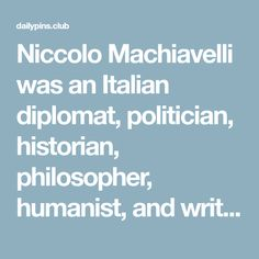 Niccolo Machiavelli was an Italian diplomat, politician, historian, philosopher, humanist, and writer of the Renaissance period. He has often been called the father of modern political science. He was for many years a senior official in the Florentine Republic, with responsibilities in diplomatic and military affairs. He also wrote comedies, carnival songs, and poetry. His…  #inspirationalquotes #motivationalquotes #lifequotes #happinessquotes #workhard