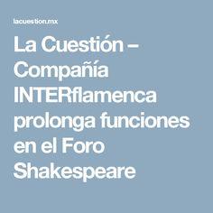La Cuestión   – Compañía INTERflamenca prolonga funciones en el Foro Shakespeare