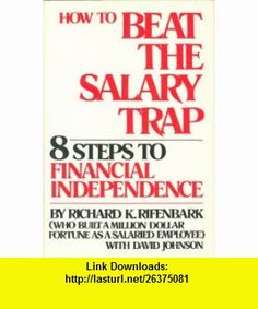 How to Beat the Salary Trap 8 Steps to Financial Independence (9780070528109) Richard King Rifenbark, David Johnson , ISBN-10: 0070528101  , ISBN-13: 978-0070528109 ,  , tutorials , pdf , ebook , torrent , downloads , rapidshare , filesonic , hotfile , megaupload , fileserve