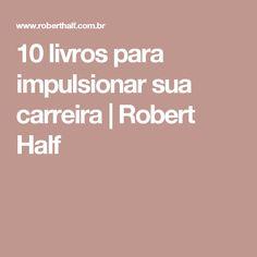 10 livros para impulsionar sua carreira   Robert Half